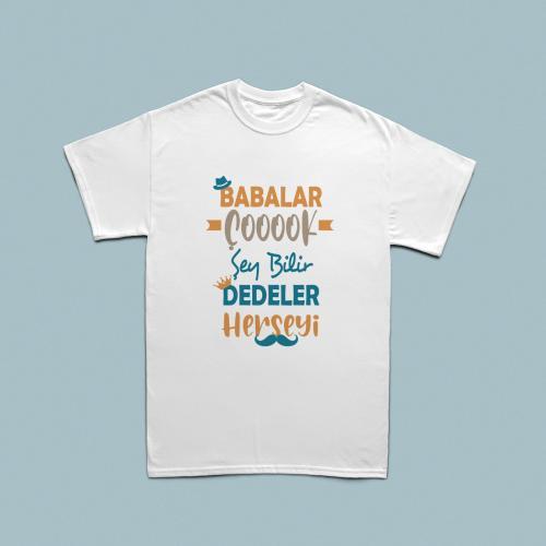 Babalar çok şey bilir dedeler her şeyi yazılı erkek tshirt
